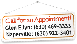Call for An Appointment - Glen Ellyn: 630-469-3333 or Naperville: 630-922-3401