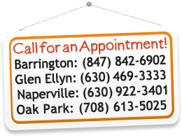 Call for An Appointment - Barrington: 847-842-6902 or Glen Ellyn: 630-469-3333 or Naperville: 63