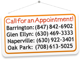 Call for An Appointment - Barrington: 847-842-6902 or Glen Ellyn: 630-469-3333 or Naperville: 630-922-3401 or Oak Park: 708-613-5025